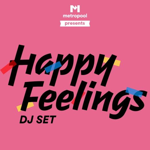 Metropool presents: Happy Feelings