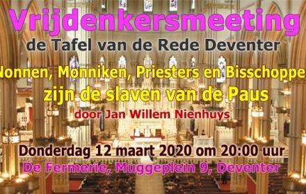 Vrijdenkersmeeting Deventer: Nonnen, Monniken, Priesters en Bisschoppen zijn de slaven van de Paus door Jan Willem Nienhuys